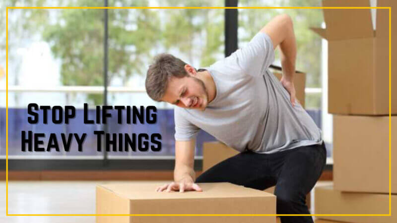 Stop lifting heavy things
