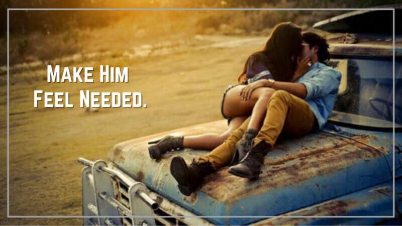 Make Him Feel Needed