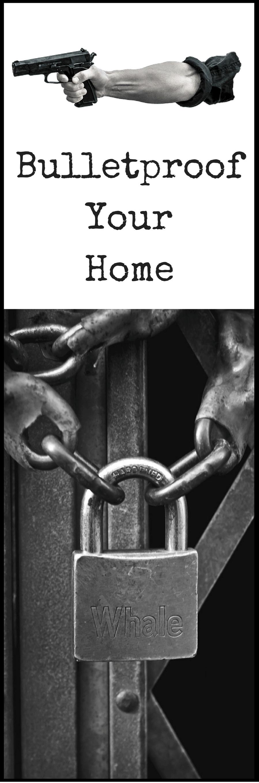 bulletproof your home