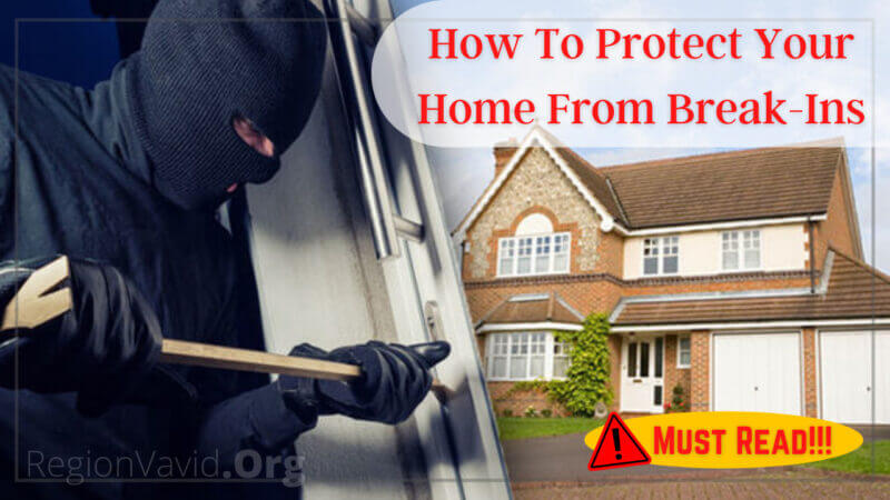 How Protect Your Home From Break-Ins