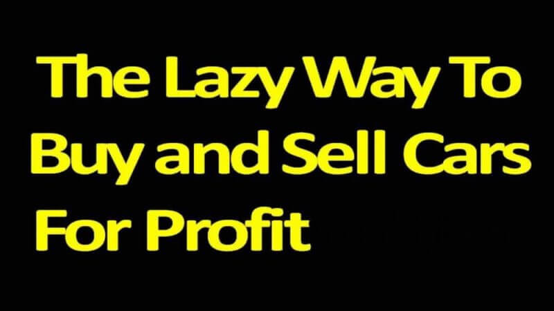 the lazyway to buy and sell cars for profit