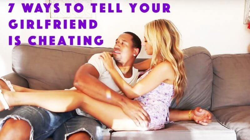 7 ways to tell your girlfriend is cheating