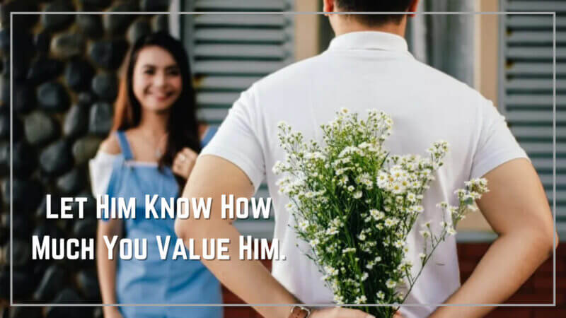 Let Him Know How Much You Value Him.