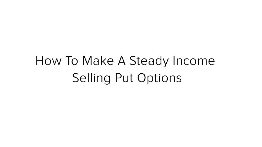 how to make steady income selling put options