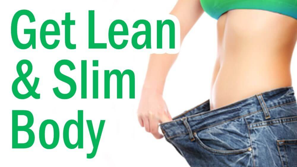 get lean and slim body