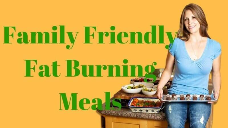 Family Friendly Fat Burning Meals Review – Works or Just a SCAM?