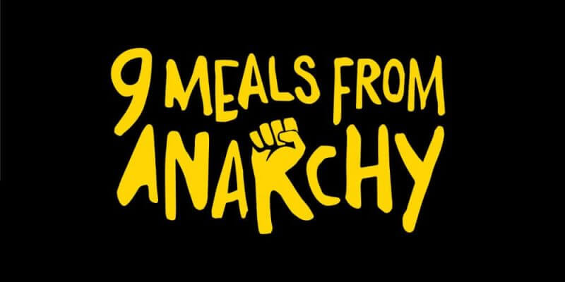 9 Meals Away From Anarchy